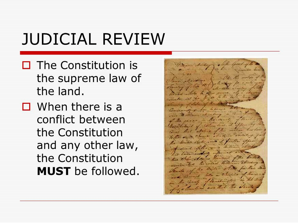 JUDICIAL REVIEW The Constitution is the supreme law of the land.