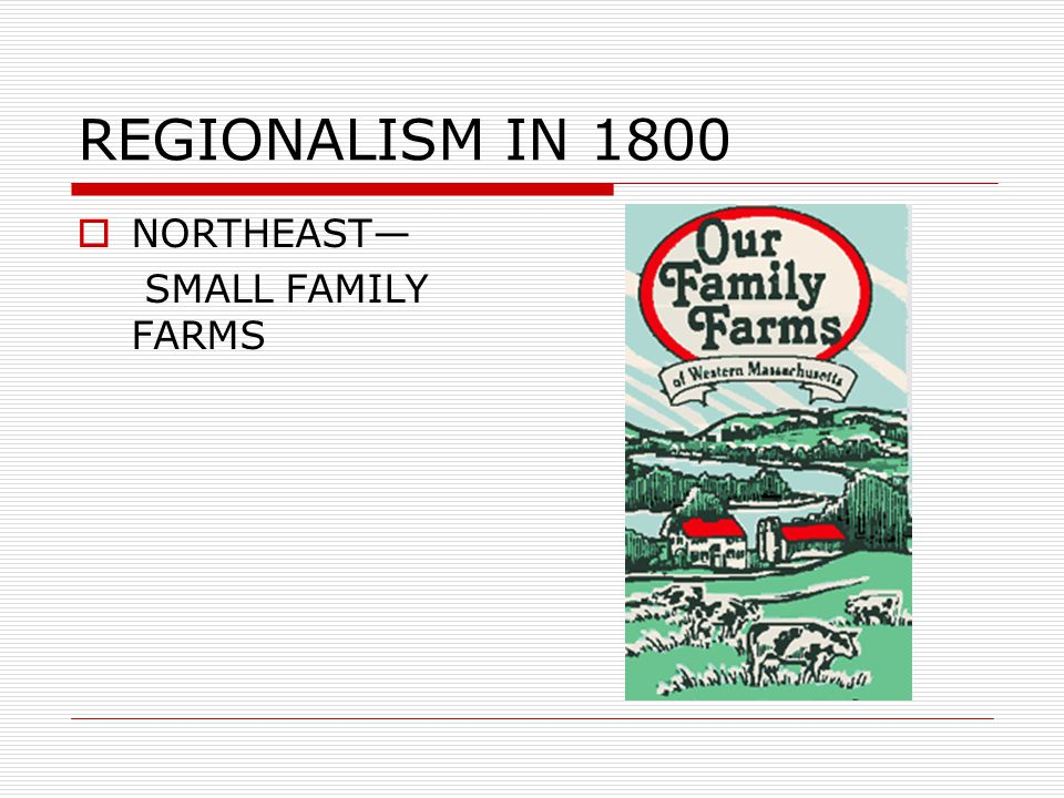 REGIONALISM IN 1800 NORTHEAST— SMALL FAMILY FARMS
