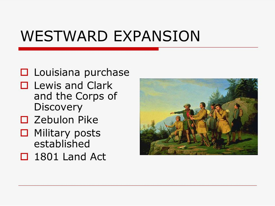 WESTWARD EXPANSION Louisiana purchase