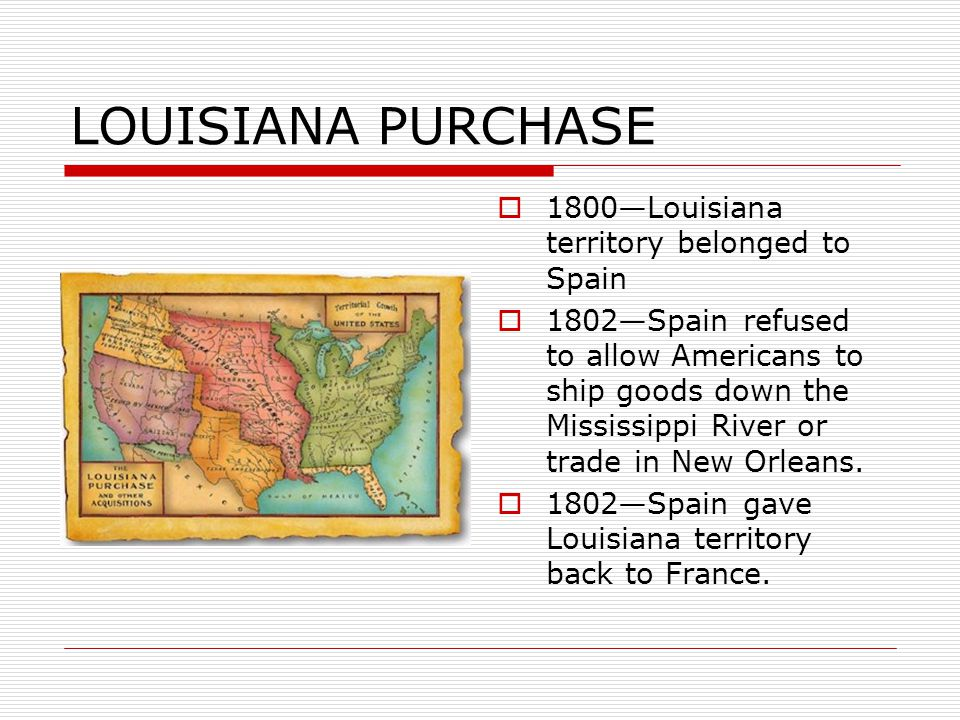 LOUISIANA PURCHASE 1800—Louisiana territory belonged to Spain