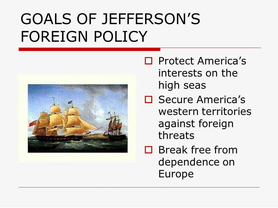 GOALS OF JEFFERSON'S FOREIGN POLICY