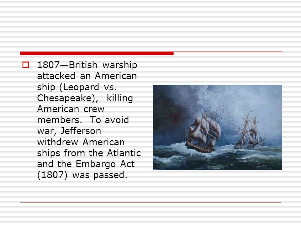 1807—British warship attacked an American ship (Leopard vs