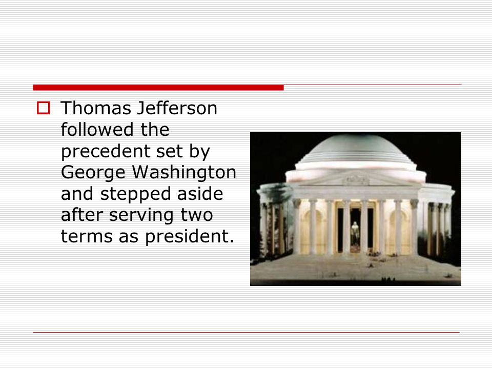 Thomas Jefferson followed the precedent set by George Washington and stepped aside after serving two terms as president.