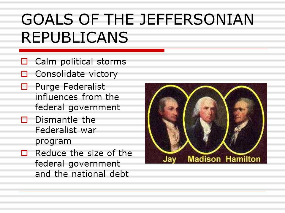 GOALS OF THE JEFFERSONIAN REPUBLICANS