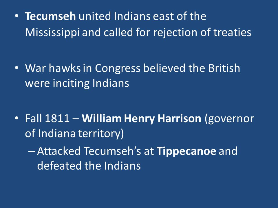 Tecumseh united Indians east of the Mississippi and called for rejection of treaties