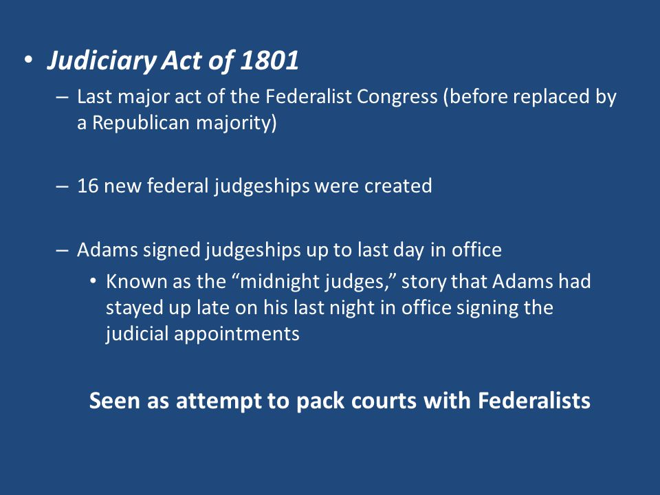 Judiciary Act of 1801 Seen as attempt to pack courts with Federalists