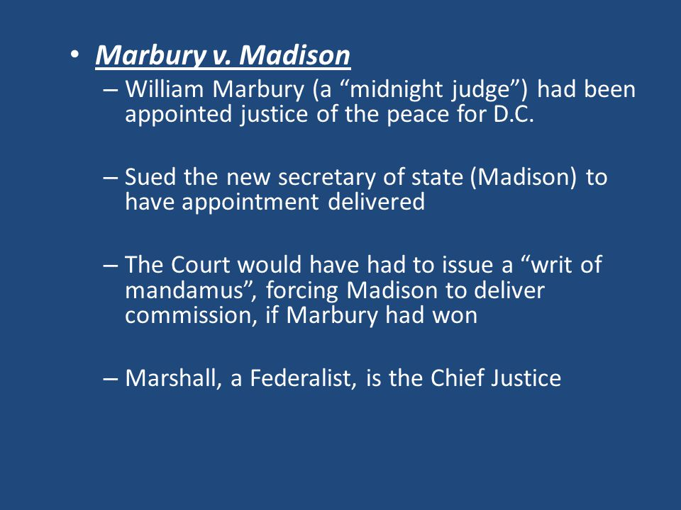 Marbury v. Madison William Marbury (a midnight judge ) had been appointed justice of the peace for D.C.