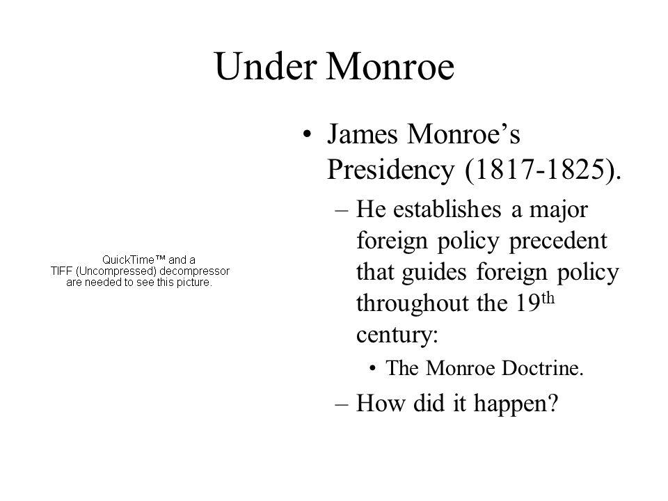 Under Monroe James Monroe's Presidency (1817-1825).
