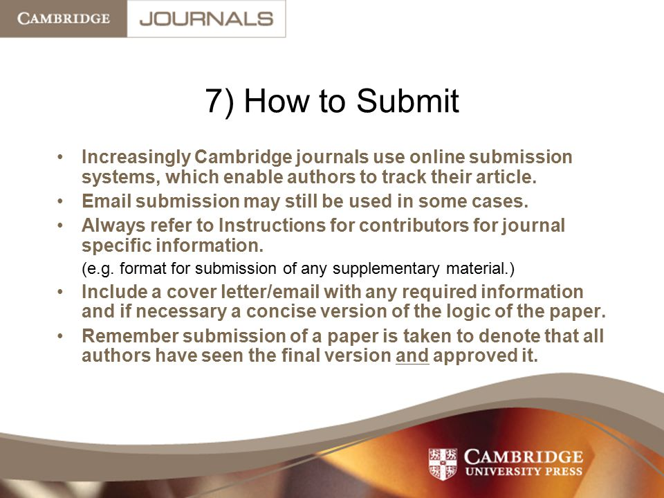 7) How to Submit Increasingly Cambridge journals use online submission systems, which enable authors to track their article.