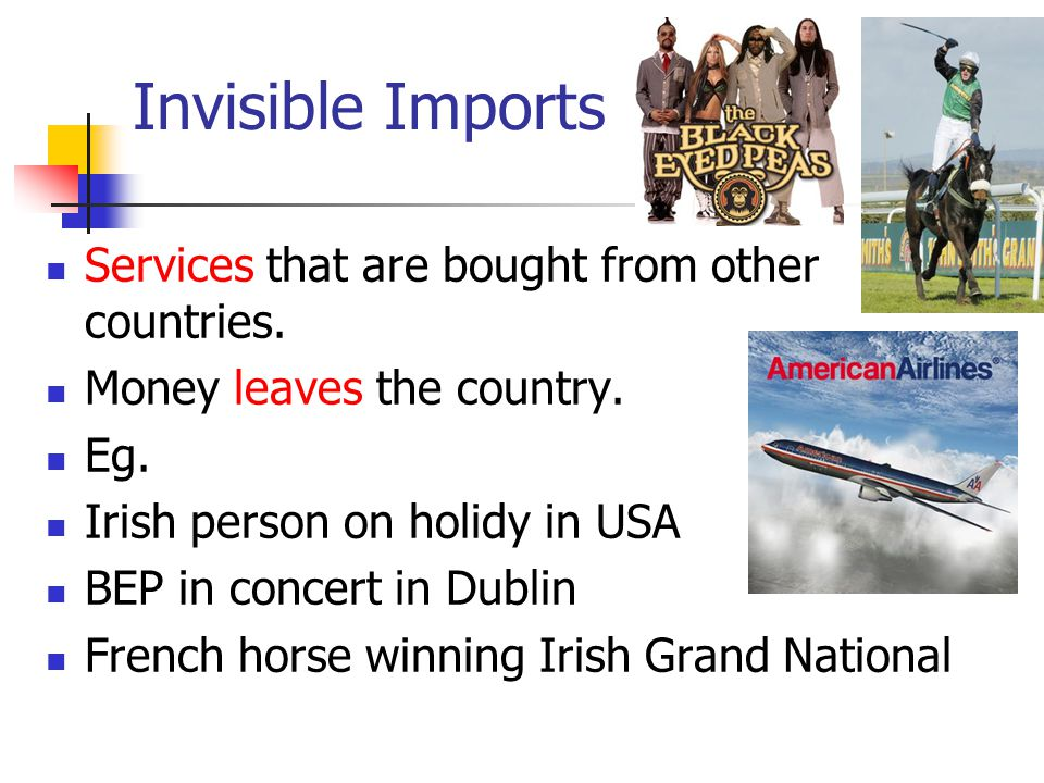 Invisible Imports Services that are bought from other countries.