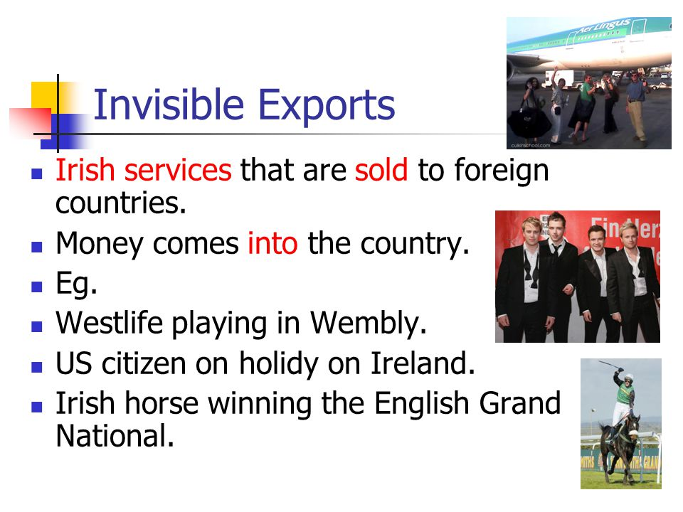 Invisible Exports Irish services that are sold to foreign countries.