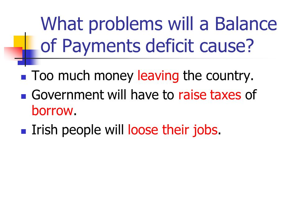 What problems will a Balance of Payments deficit cause