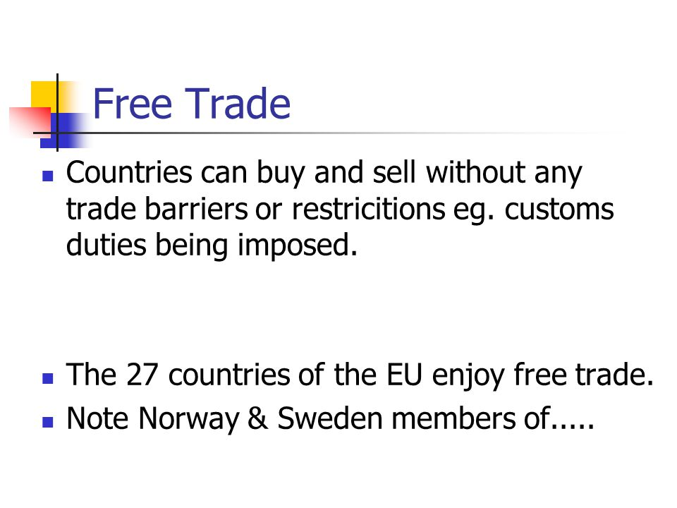 Free Trade Countries can buy and sell without any trade barriers or restricitions eg. customs duties being imposed.