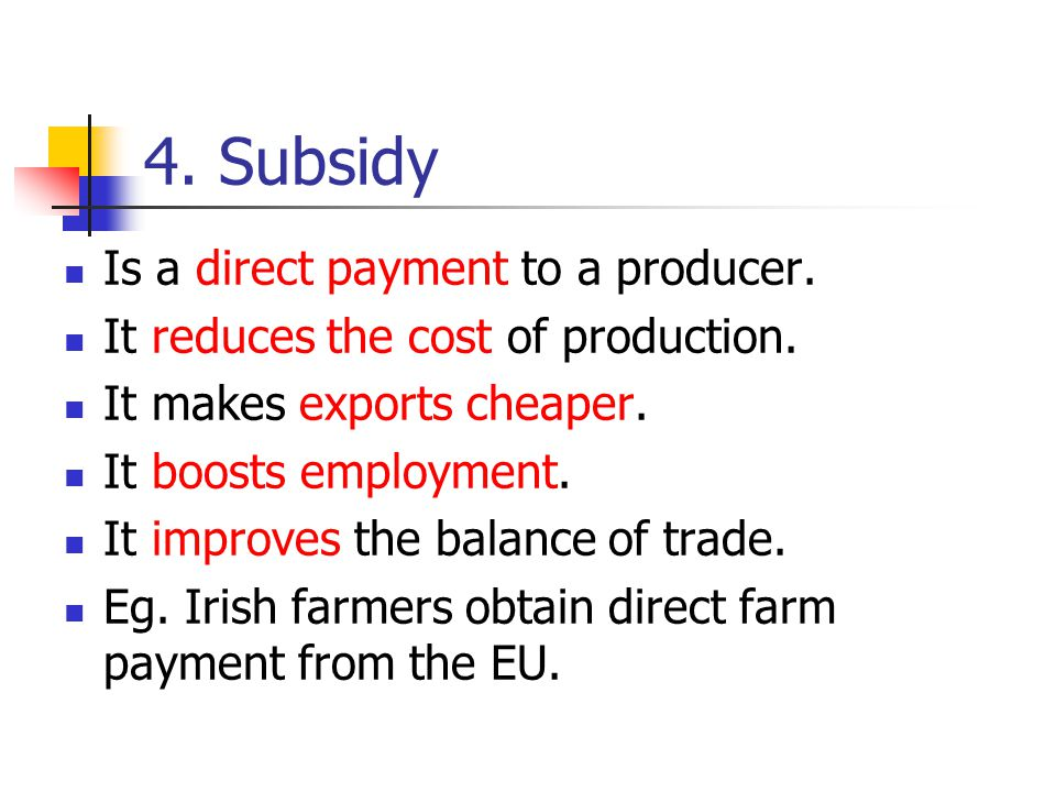 4. Subsidy Is a direct payment to a producer.
