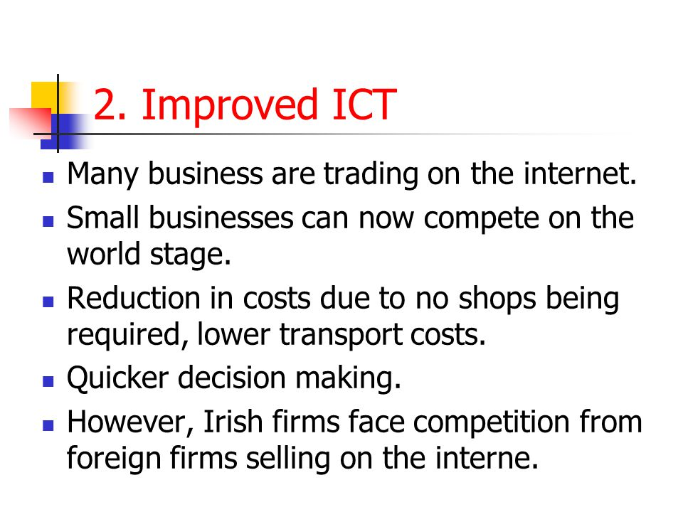 2. Improved ICT Many business are trading on the internet.
