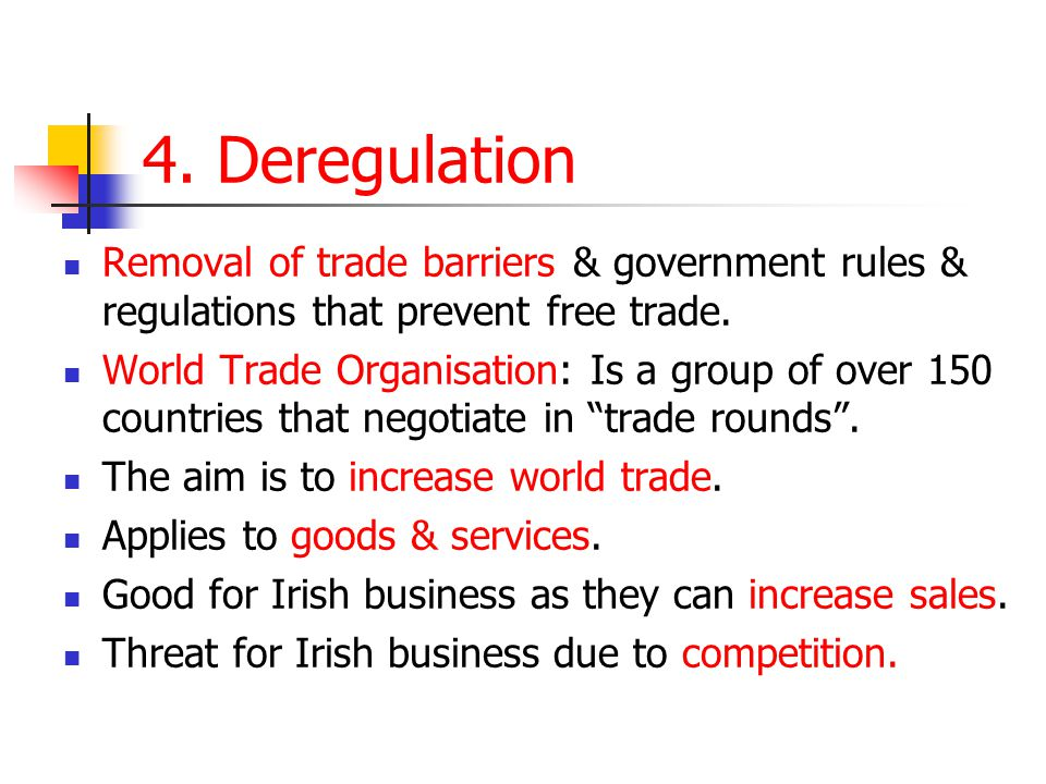 4. Deregulation Removal of trade barriers & government rules & regulations that prevent free trade.