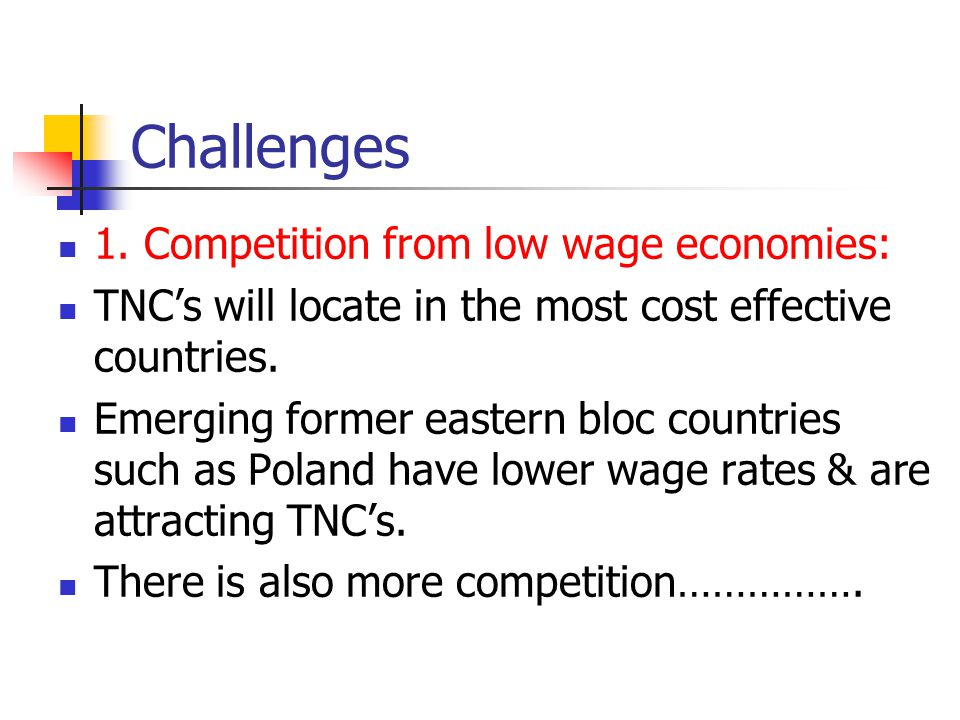Challenges 1. Competition from low wage economies: