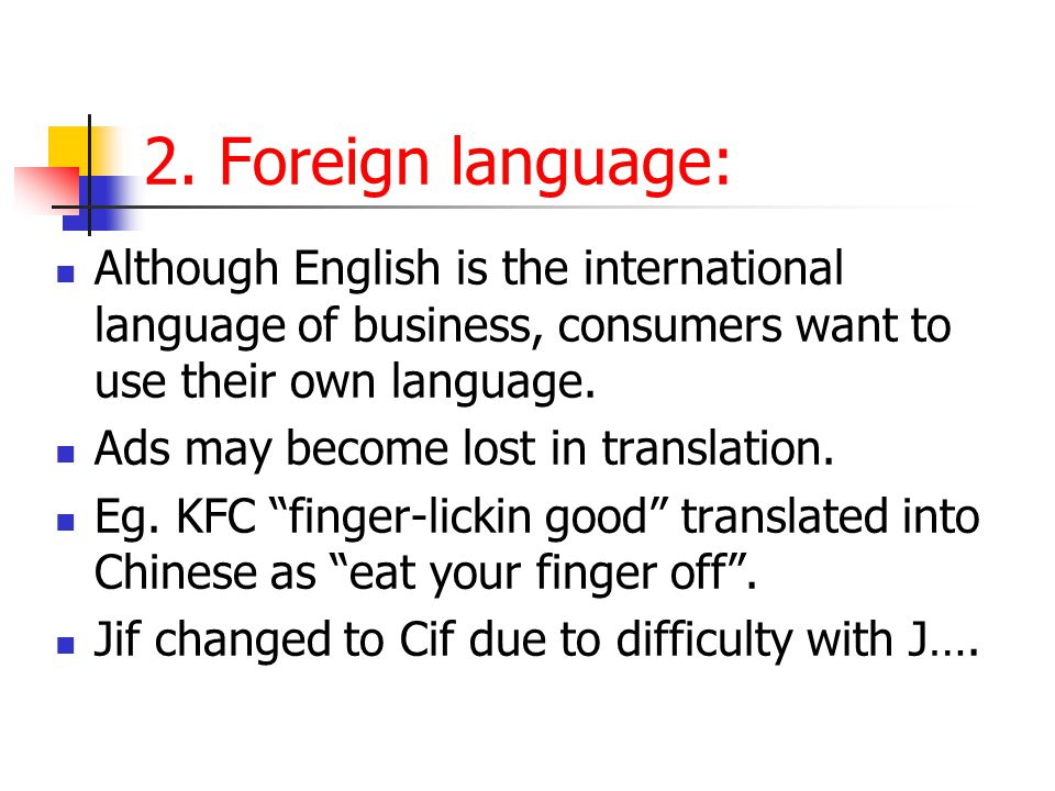 2. Foreign language: Although English is the international language of business, consumers want to use their own language.