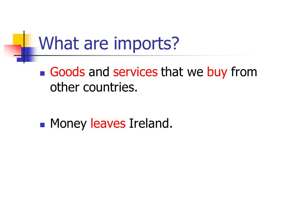 What are imports Goods and services that we buy from other countries.