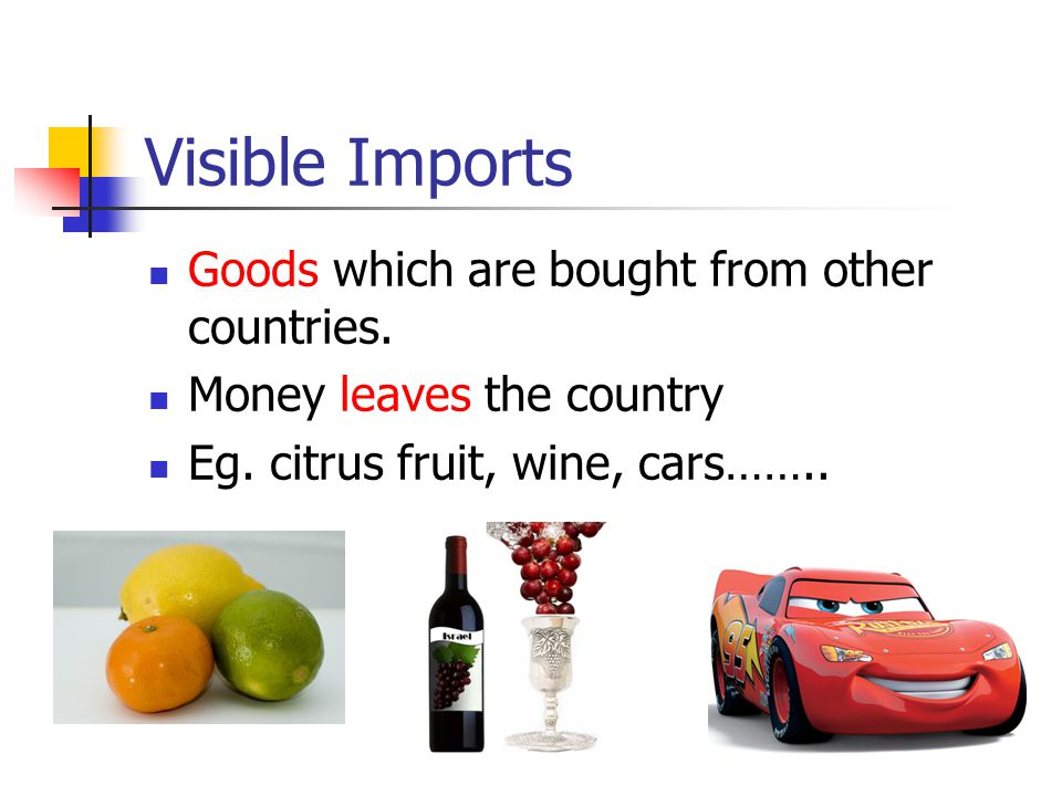 Visible Imports Goods which are bought from other countries.