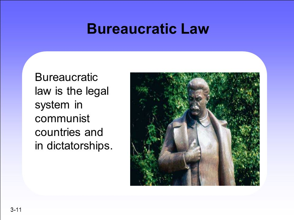 Bureaucratic Law Bureaucratic law is the legal system in communist countries and in dictatorships.