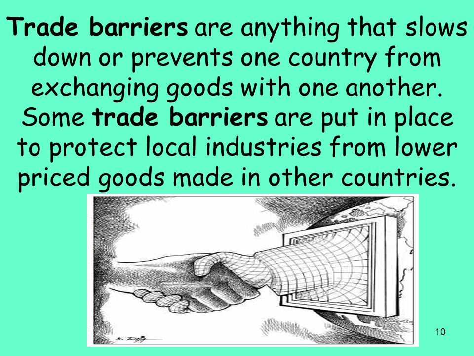 Trade barriers are anything that slows down or prevents one country from exchanging goods with one another.
