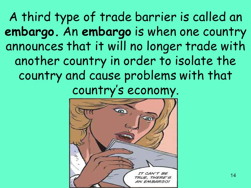 A third type of trade barrier is called an embargo