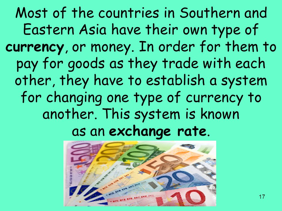 Most of the countries in Southern and Eastern Asia have their own type of currency, or money.