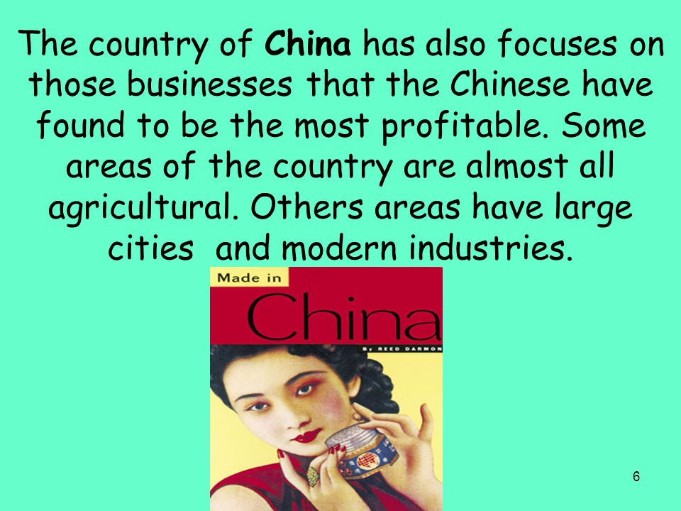 The country of China has also focuses on those businesses that the Chinese have found to be the most profitable.