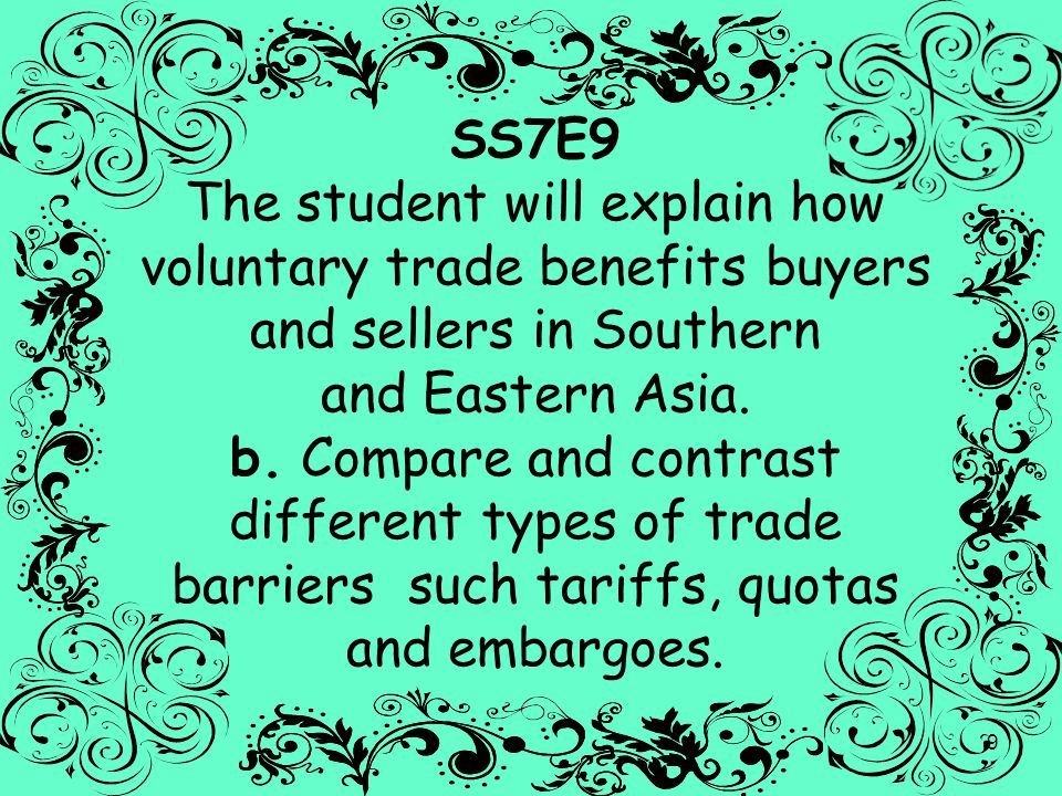 SS7E9 The student will explain how voluntary trade benefits buyers and sellers in Southern and Eastern Asia.