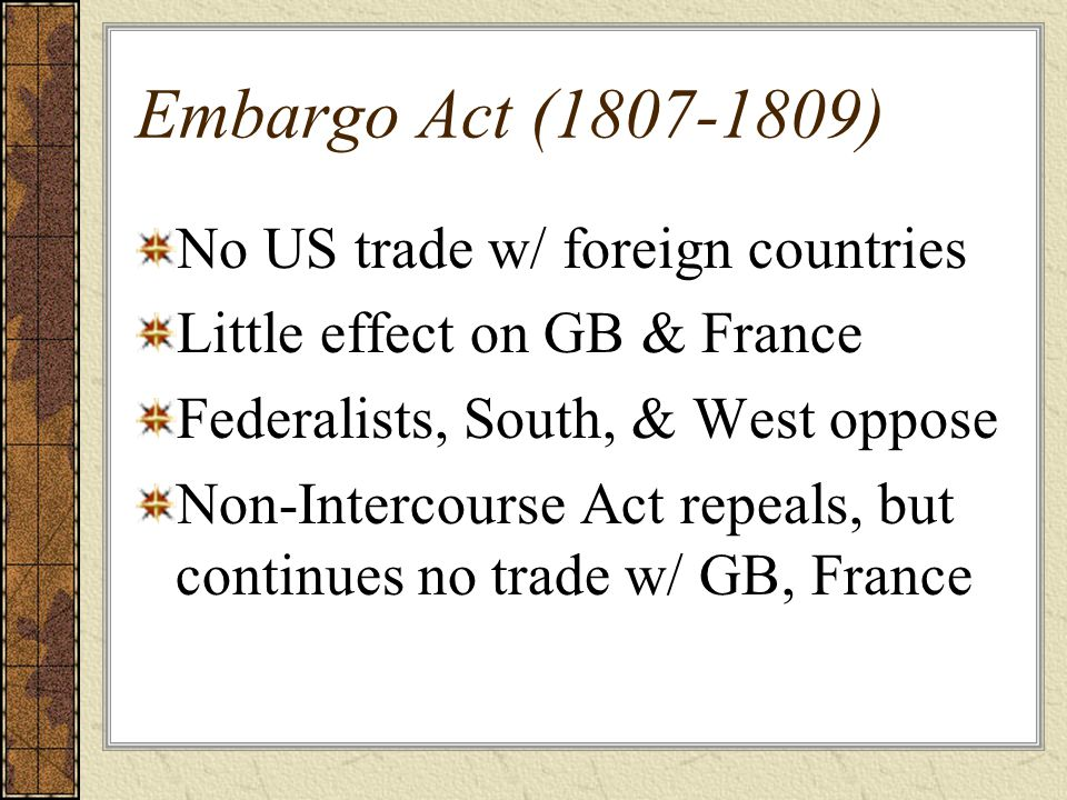 Embargo Act (1807-1809) No US trade w/ foreign countries