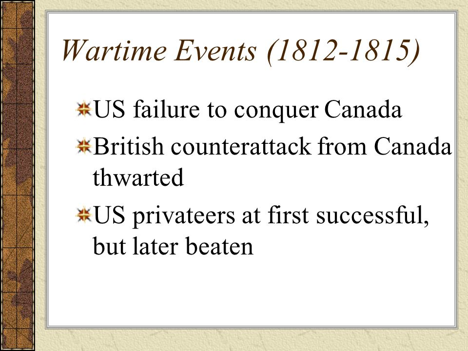 Wartime Events (1812-1815) US failure to conquer Canada