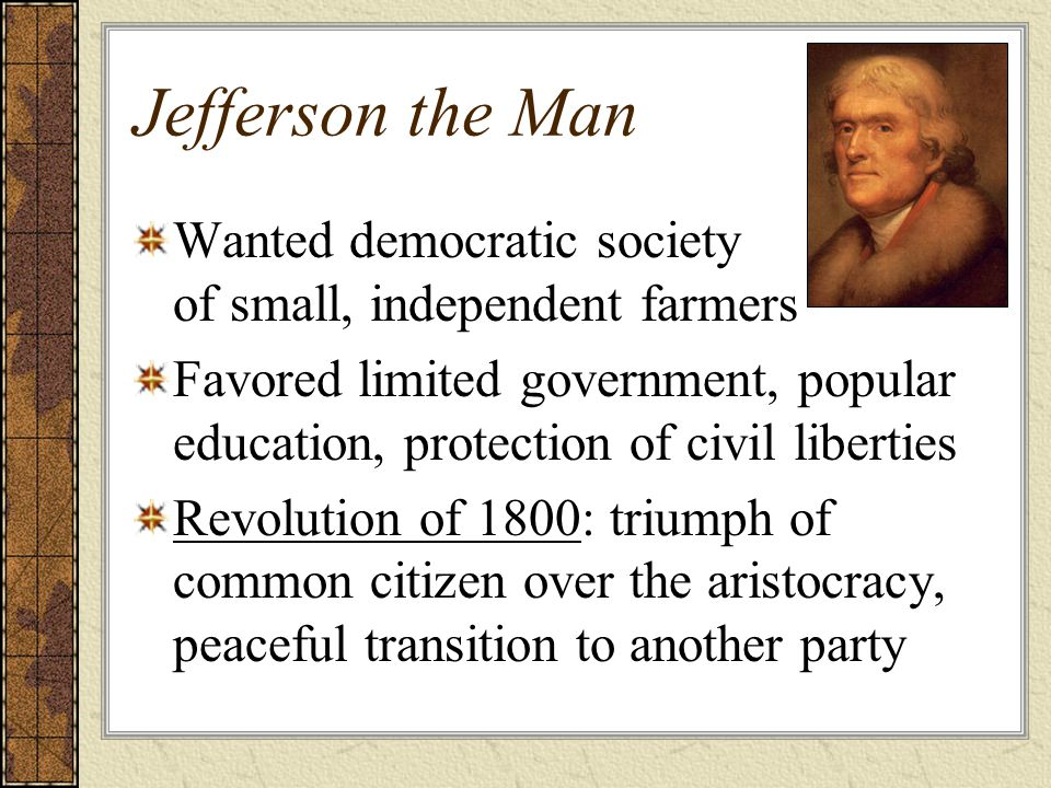 Jefferson the Man Wanted democratic society of small, independent farmers.