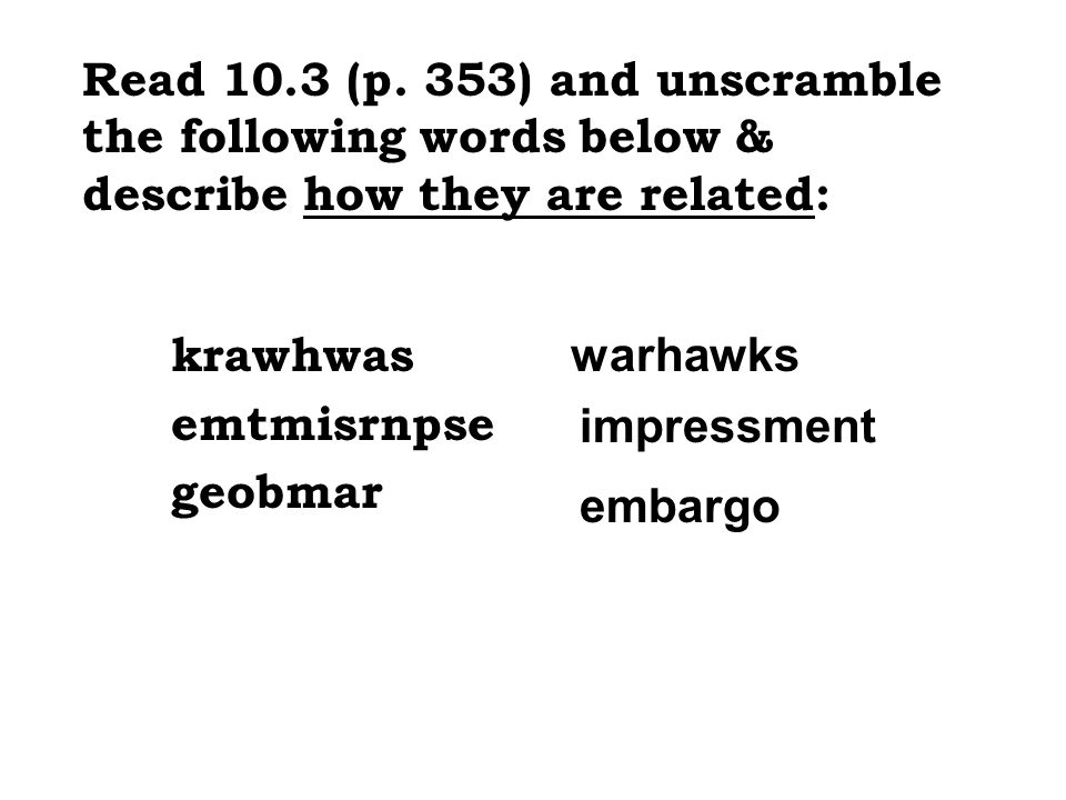 Read 10.3 (p. 353) and unscramble the following words below & describe how they are related: