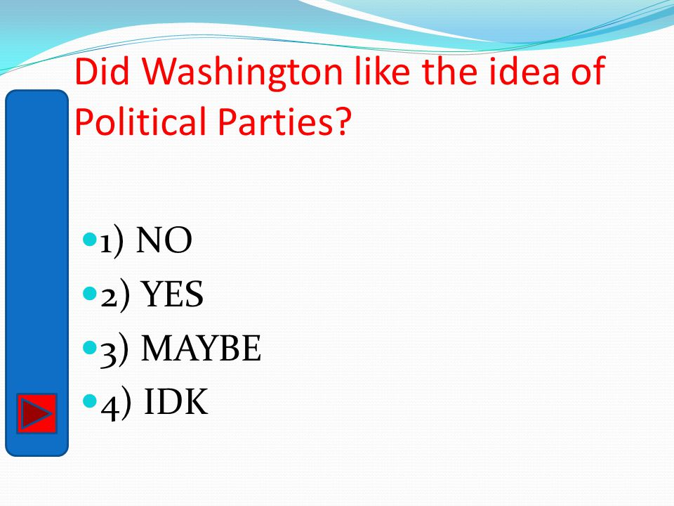 Did Washington like the idea of Political Parties