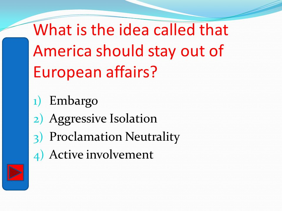 What is the idea called that America should stay out of European affairs