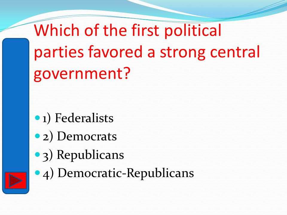 Which of the first political parties favored a strong central government