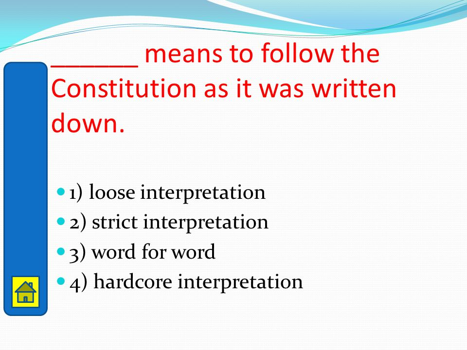 ______ means to follow the Constitution as it was written down.