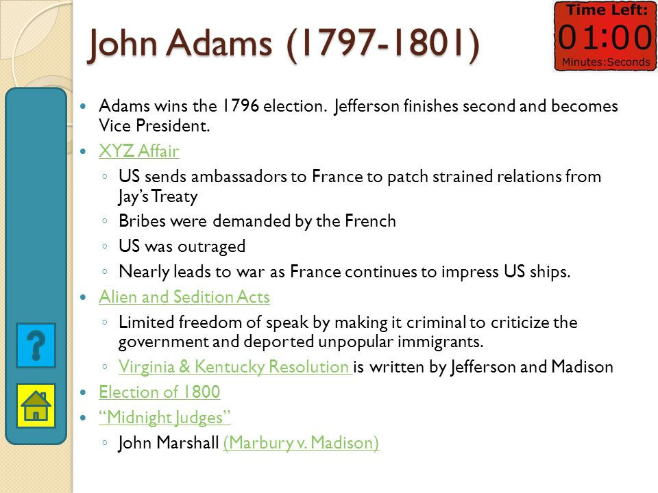 John Adams (1797-1801) Adams wins the 1796 election. Jefferson finishes second and becomes Vice President.