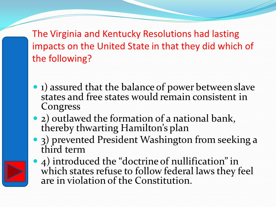 The Virginia and Kentucky Resolutions had lasting impacts on the United State in that they did which of the following