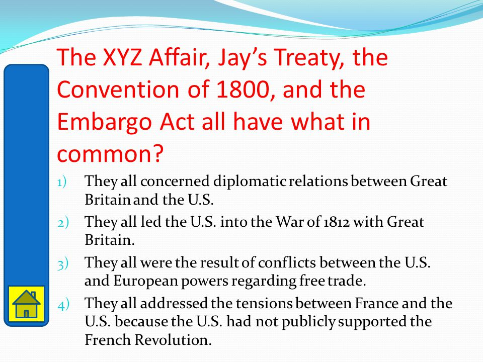 The XYZ Affair, Jay's Treaty, the Convention of 1800, and the Embargo Act all have what in common