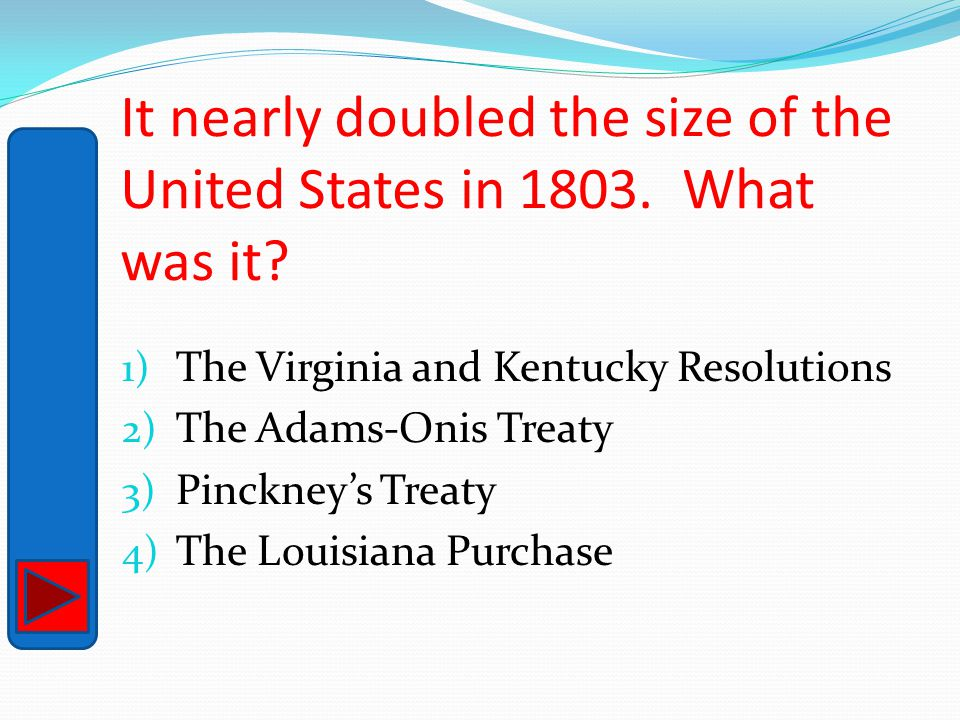 It nearly doubled the size of the United States in 1803. What was it