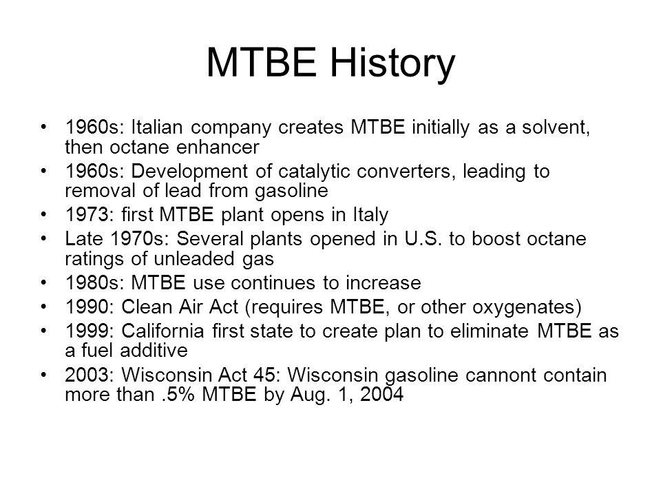 MTBE History 1960s: Italian company creates MTBE initially as a solvent, then octane enhancer.