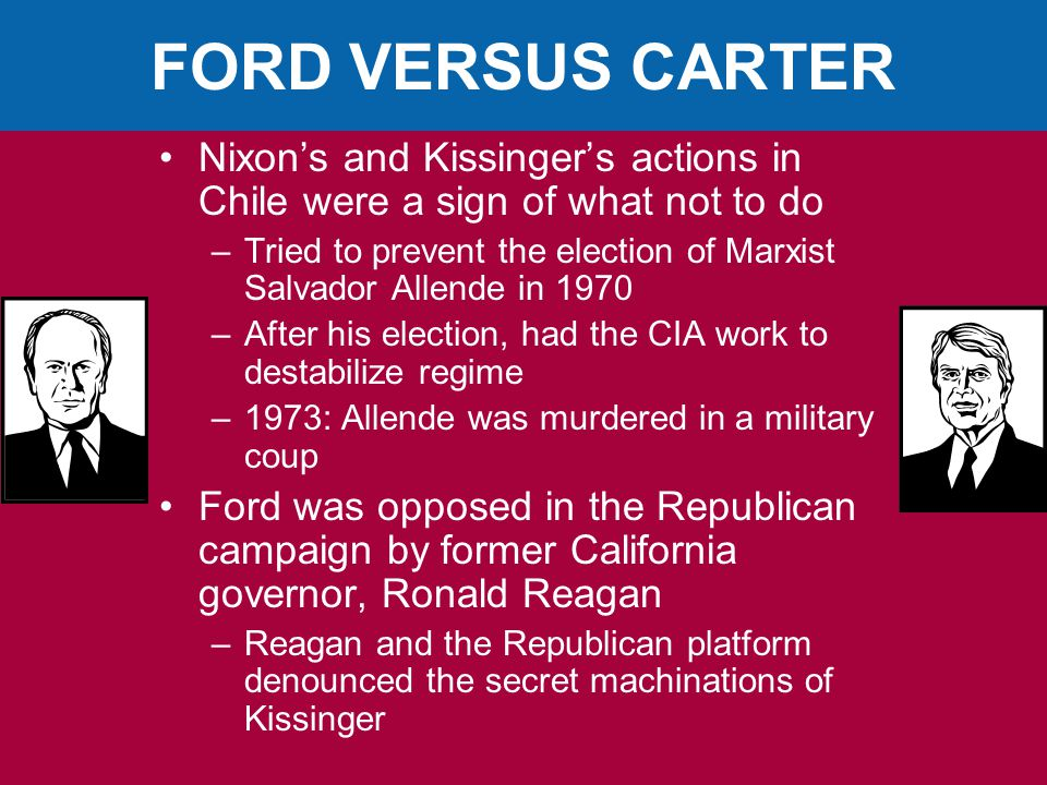 FORD VERSUS CARTER Nixon's and Kissinger's actions in Chile were a sign of what not to do.