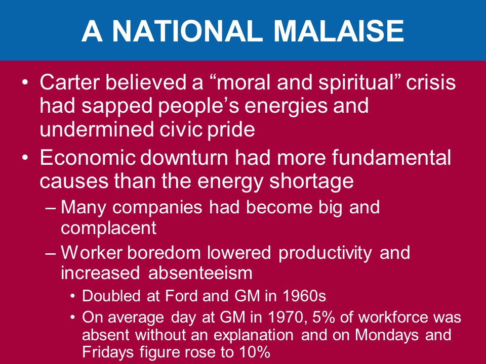 A NATIONAL MALAISE Carter believed a moral and spiritual crisis had sapped people's energies and undermined civic pride.