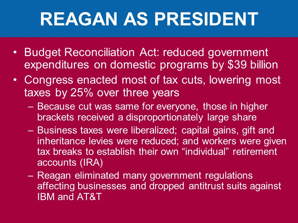 REAGAN AS PRESIDENT Budget Reconciliation Act: reduced government expenditures on domestic programs by $39 billion.
