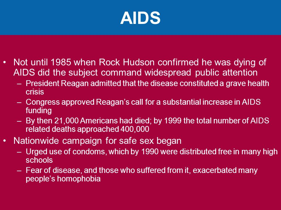 AIDS Not until 1985 when Rock Hudson confirmed he was dying of AIDS did the subject command widespread public attention.