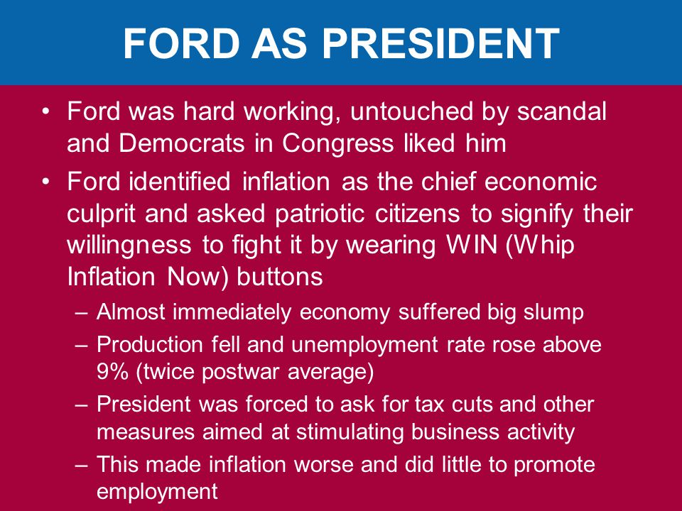 FORD AS PRESIDENT Ford was hard working, untouched by scandal and Democrats in Congress liked him.