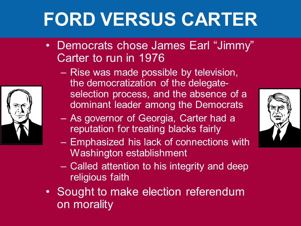 FORD VERSUS CARTER Democrats chose James Earl Jimmy Carter to run in 1976.