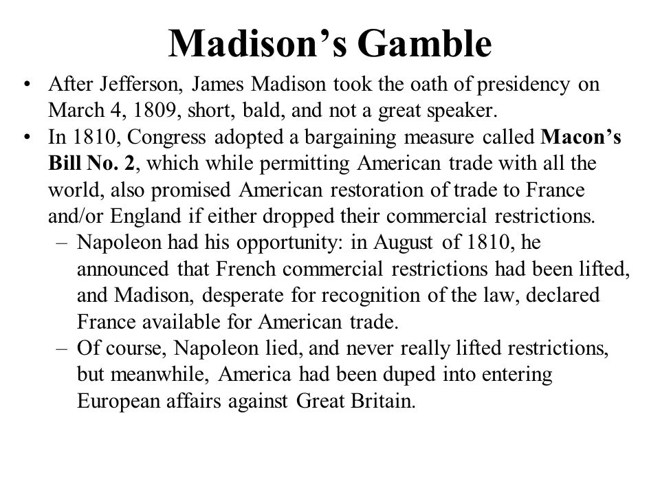 Madison's Gamble After Jefferson, James Madison took the oath of presidency on March 4, 1809, short, bald, and not a great speaker.